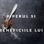Piperul –Beneficii si tratamente